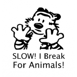 SLOW! I BREAK FOR ANIMALS