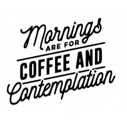 MORNING ARE FOR COFFEE AND...